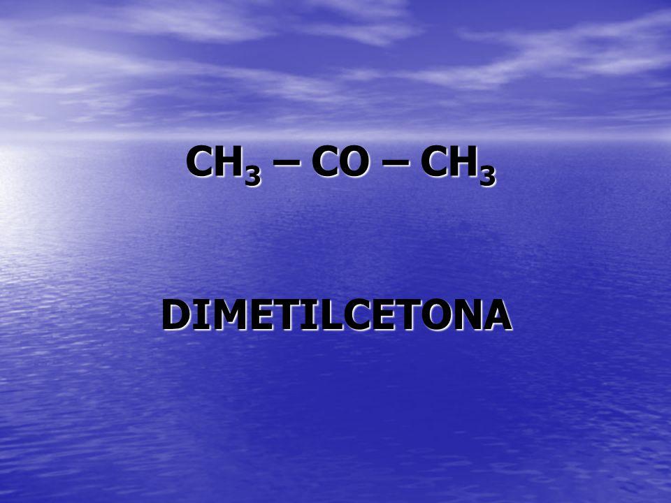 CH 3 – CO – CH 3 DIMETILCETONA
