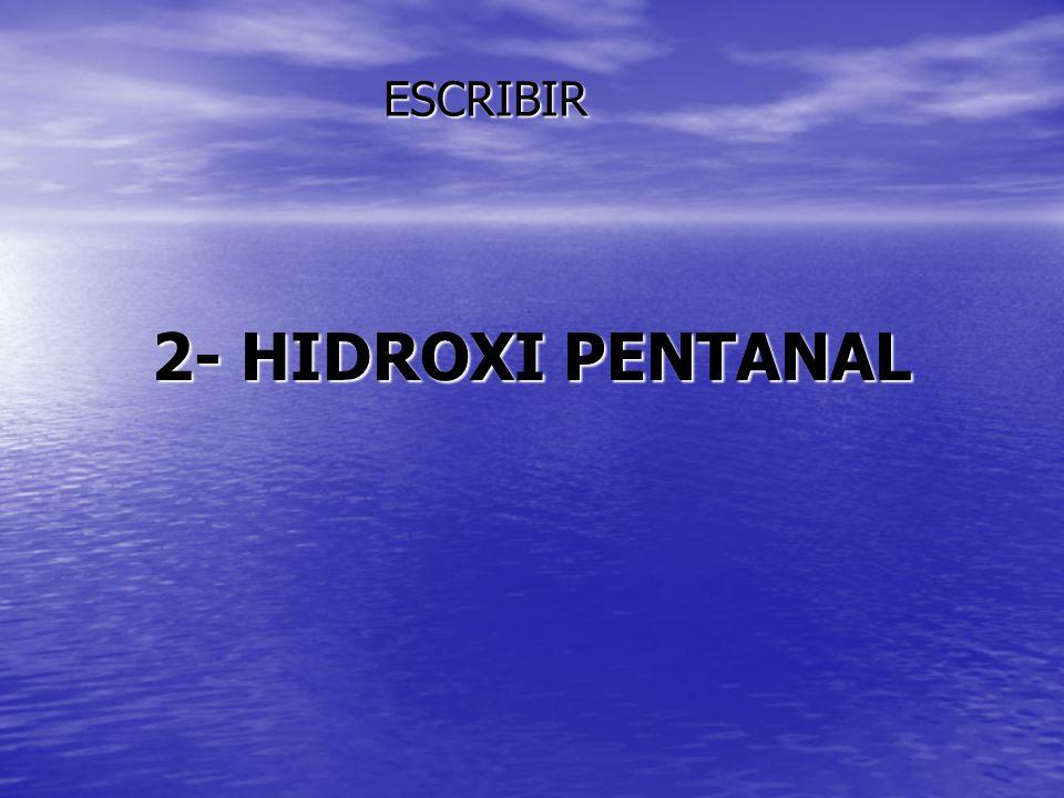 2- HIDROXI PENTANAL ESCRIBIR