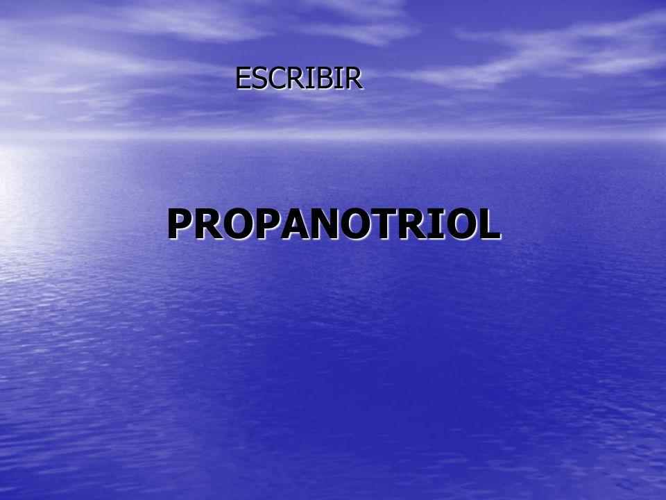 PROPANOTRIOL ESCRIBIR