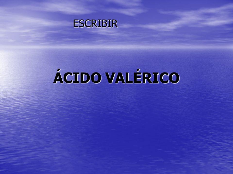 ÁCIDO VALÉRICO ESCRIBIR