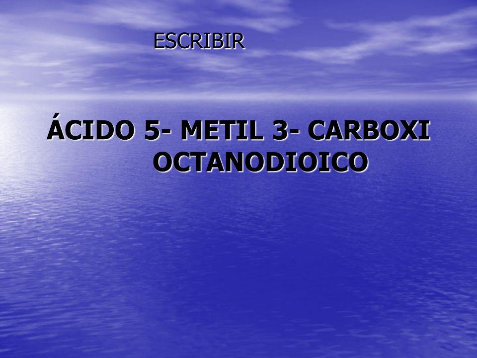 ÁCIDO 5- METIL 3- CARBOXI OCTANODIOICO ESCRIBIR