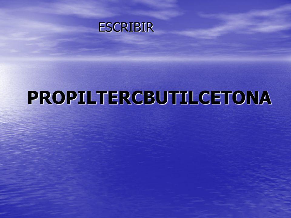 PROPILTERCBUTILCETONA ESCRIBIR