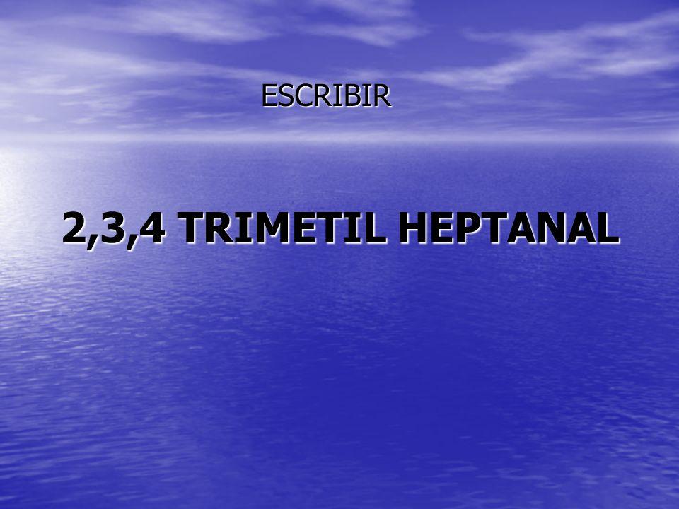 2,3,4 TRIMETIL HEPTANAL ESCRIBIR