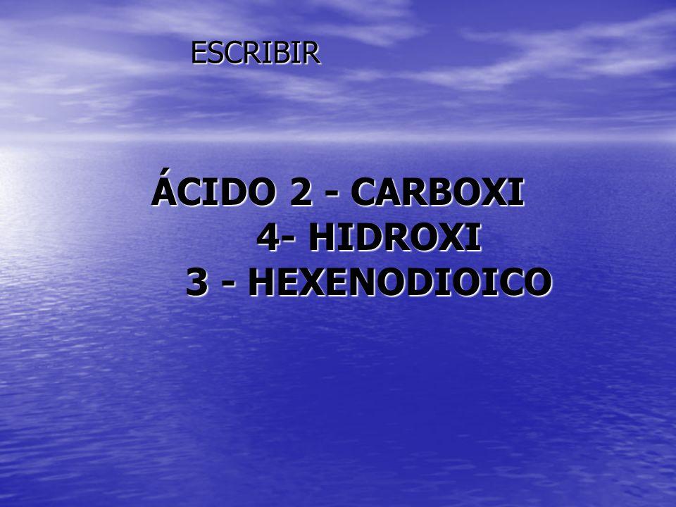 ÁCIDO 2 - CARBOXI 4- HIDROXI 3 - HEXENODIOICO ESCRIBIR