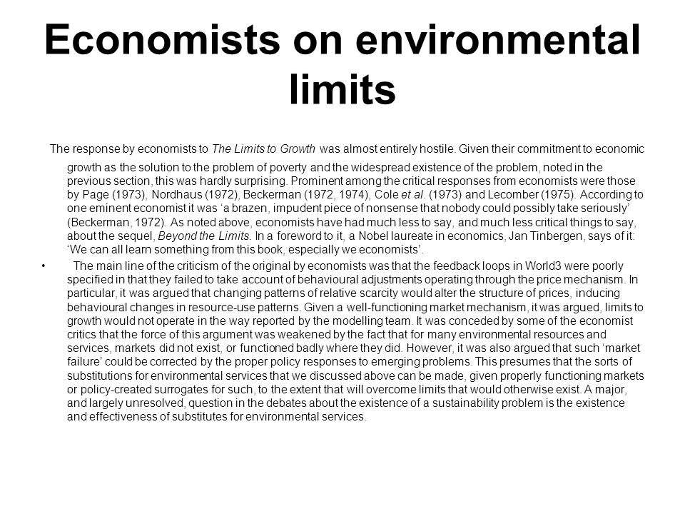 Economists on environmental limits The response by economists to The Limits to Growth was almost entirely hostile. Given their commitment to economic