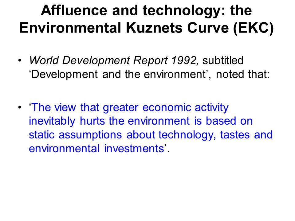Affluence and technology: the Environmental Kuznets Curve (EKC) World Development Report 1992, subtitled 'Development and the environment', noted that