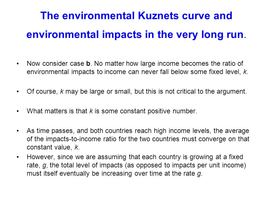 The environmental Kuznets curve and environmental impacts in the very long run. Now consider case b. No matter how large income becomes the ratio of e