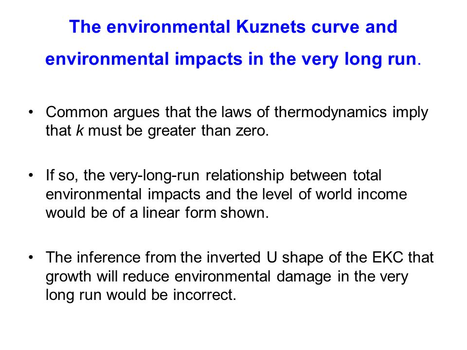 The environmental Kuznets curve and environmental impacts in the very long run. Common argues that the laws of thermodynamics imply that k must be gre