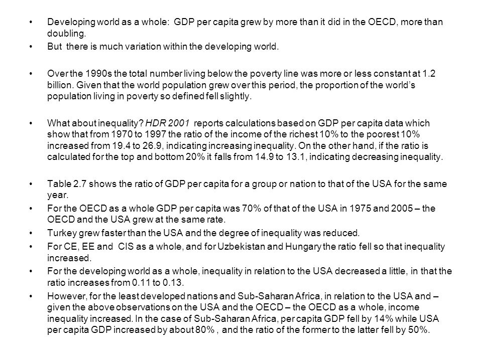 Developing world as a whole: GDP per capita grew by more than it did in the OECD, more than doubling. But there is much variation within the developin