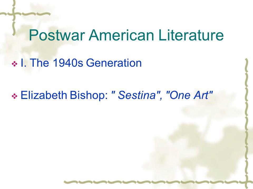  I. The 1940s Generation  Elizabeth Bishop: Sestina , One Art