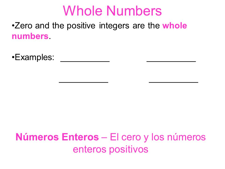 Whole Numbers Zero and the positive integers are the whole numbers.