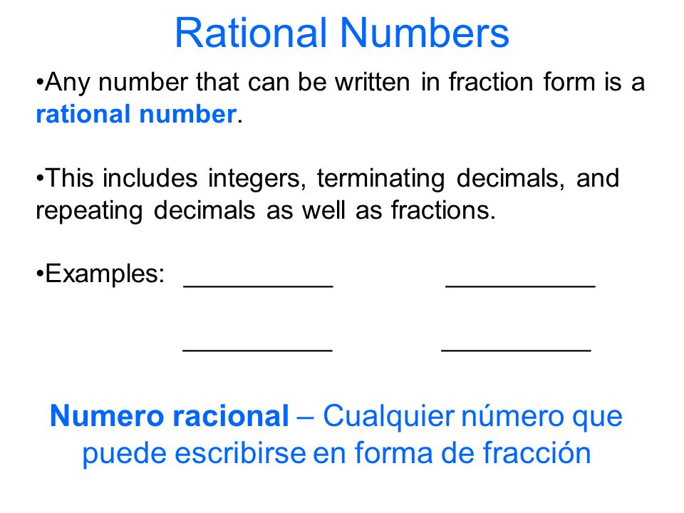 Rational Numbers Any number that can be written in fraction form is a rational number.