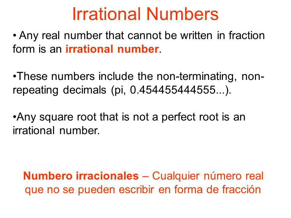 Irrational Numbers Any real number that cannot be written in fraction form is an irrational number.