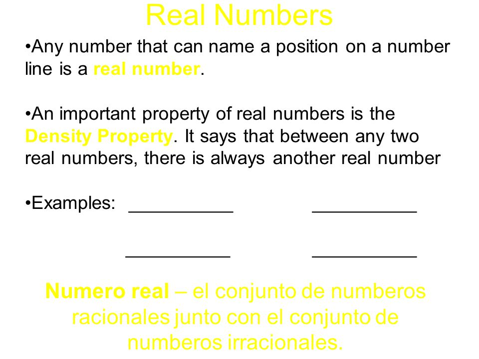 Real Numbers Any number that can name a position on a number line is a real number.