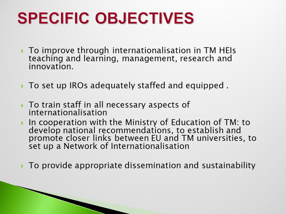  To improve through internationalisation in TM HEIs teaching and learning, management, research and innovation.