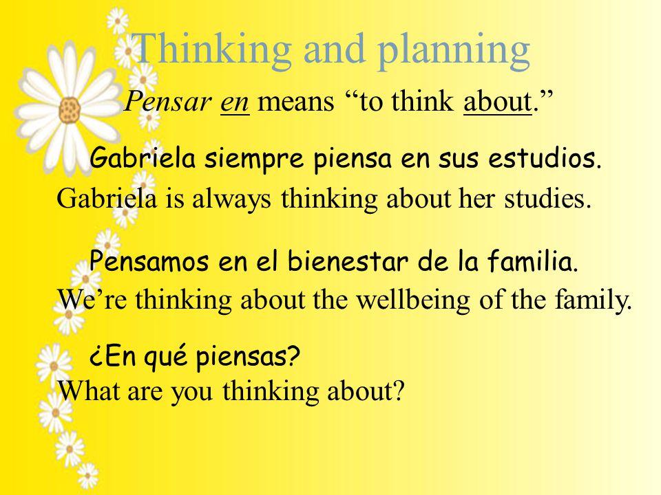 Thinking and planning ¿En qué piensas.