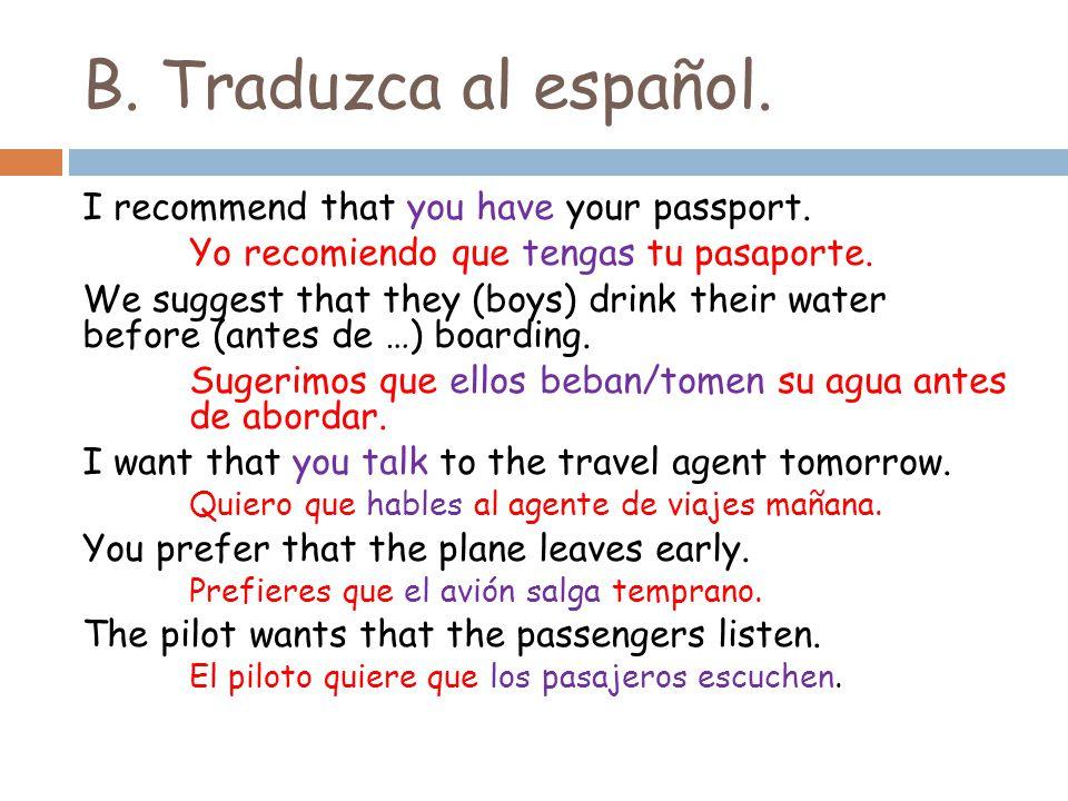 B. Traduzca al español. I recommend that you have your passport.