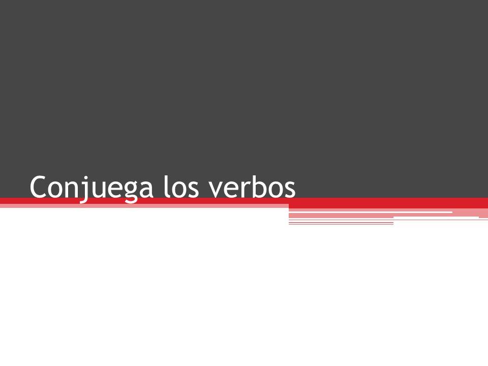 Conjuega los verbos