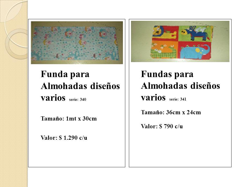 Fundas para Cojines diseños varios serie: 342 Tamaño: 40cm x 30cm Valor: $ 990 c/u Fundas para Almohadas diseños varios serie: 343 Tamaño: 1,10m x 40 cm Valor: $ 1.490 c/u