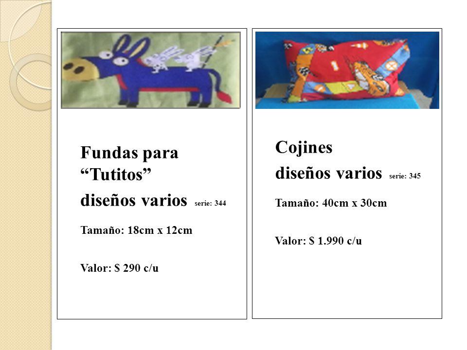 Fundas para Tutitos diseños varios serie: 344 Tamaño: 18cm x 12cm Valor: $ 290 c/u Cojines diseños varios serie: 345 Tamaño: 40cm x 30cm Valor: $ 1.990 c/u