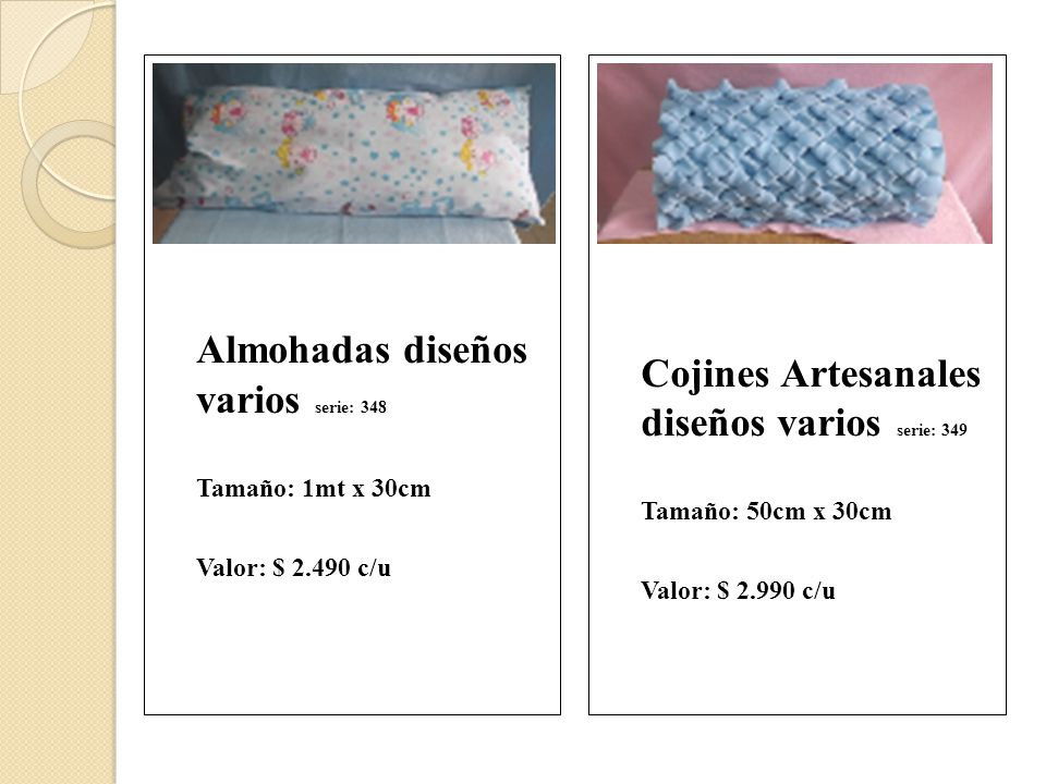 Almohadas diseños varios serie: 348 Tamaño: 1mt x 30cm Valor: $ 2.490 c/u Cojines Artesanales diseños varios serie: 349 Tamaño: 50cm x 30cm Valor: $ 2.990 c/u