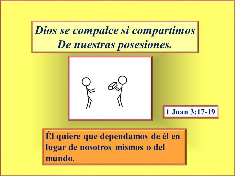 Dios se compalce si compartimos De nuestras posesiones.