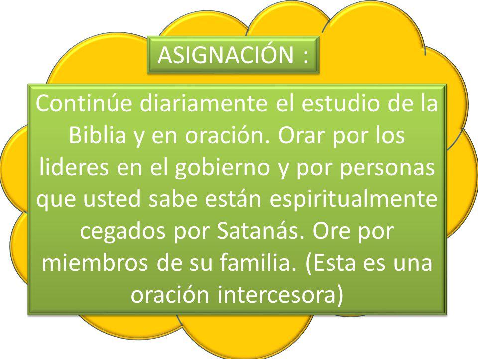 ASIGNACIÓN : Continúe diariamente el estudio de la Biblia y en oración.