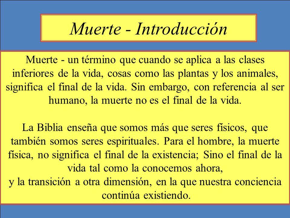 Muerte - Introducción Muerte - un término que cuando se aplica a las clases inferiores de la vida, cosas como las plantas y los animales, significa el final de la vida.