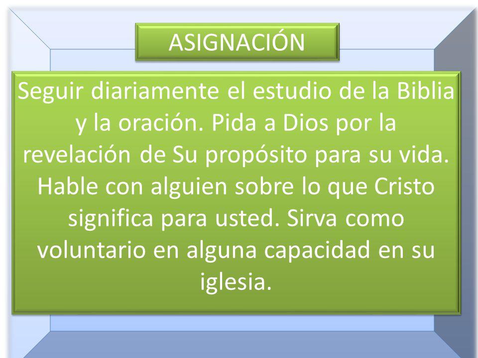 ASIGNACIÓN Seguir diariamente el estudio de la Biblia y la oración.