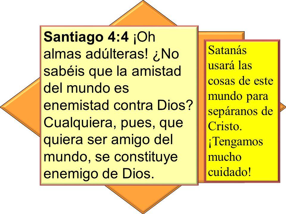 Santiago 4:4 ¡Oh almas adúlteras. ¿No sabéis que la amistad del mundo es enemistad contra Dios.