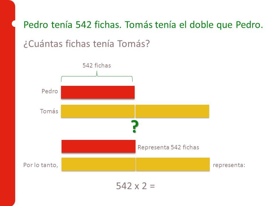 Pedro tenía 542 fichas. Tomás tenía el doble que Pedro.
