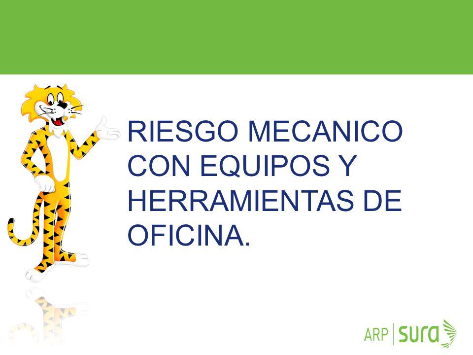 ARP SURA RIESGO MECANICO CON EQUIPOS Y HERRAMIENTAS DE OFICINA.