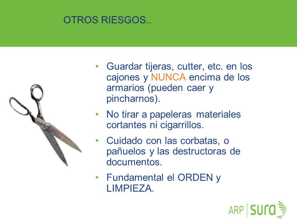 ARP SURA OTROS RIESGOS.. Guardar tijeras, cutter, etc. en los cajones y NUNCA encima de los armarios (pueden caer y pincharnos). No tirar a papeleras