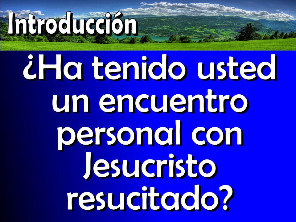 ¿Ha tenido usted un encuentro personal con Jesucristo resucitado?