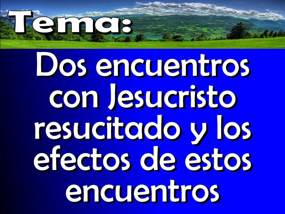 Dos encuentros con Jesucristo resucitado y los efectos de estos encuentros
