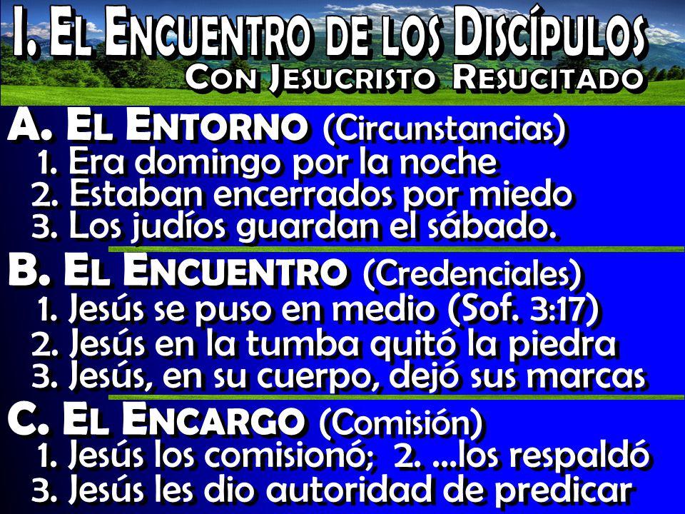 A.E L E NTORNO (Circunstancias) 1. Tomás faltó al culto y se lo perdió 2.