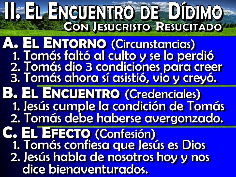 A. E L E NTORNO (Circunstancias) 1. Tomás faltó al culto y se lo perdió 2.