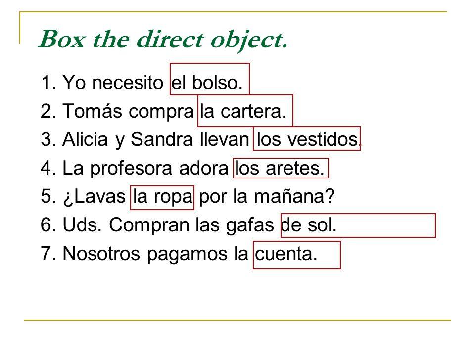 Box the direct object.1. Yo necesito el bolso. 2.