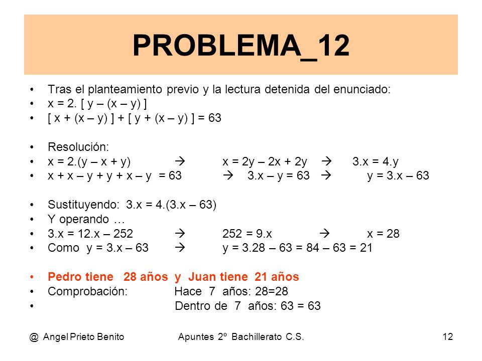 @ Angel Prieto BenitoApuntes 2º Bachillerato C.S.12 Tras el planteamiento previo y la lectura detenida del enunciado: x = 2.