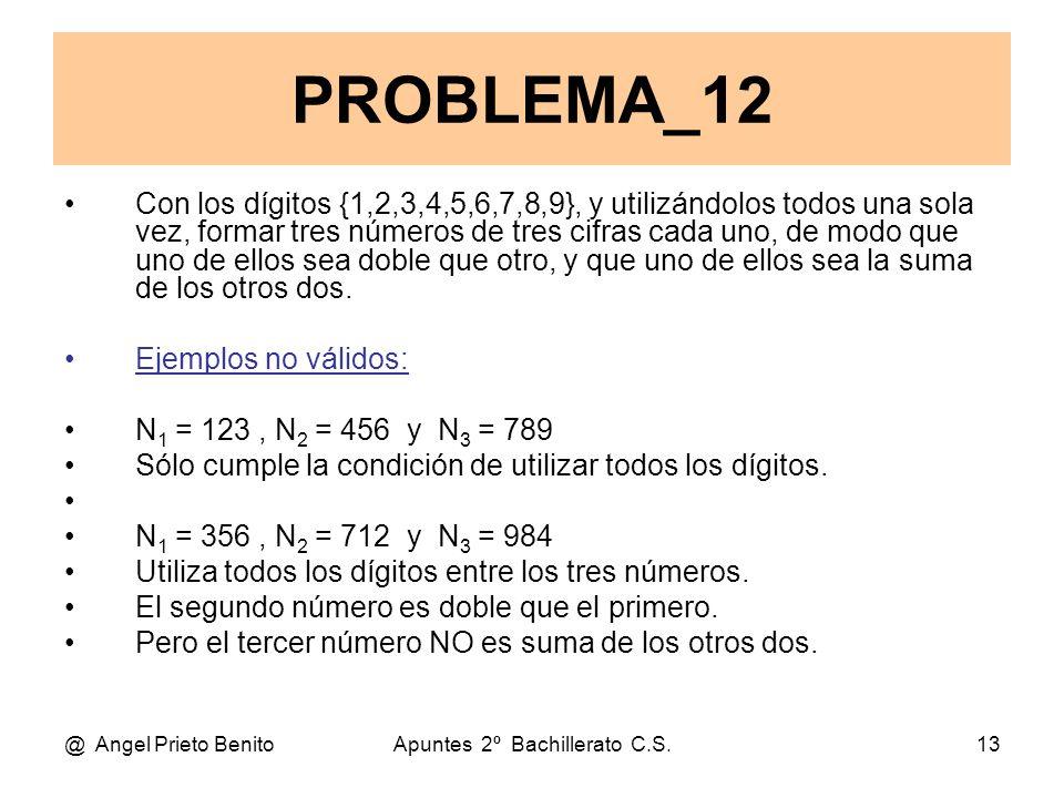 @ Angel Prieto BenitoApuntes 2º Bachillerato C.S.13 Con los dígitos {1,2,3,4,5,6,7,8,9}, y utilizándolos todos una sola vez, formar tres números de tres cifras cada uno, de modo que uno de ellos sea doble que otro, y que uno de ellos sea la suma de los otros dos.