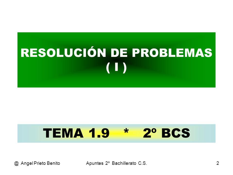 @ Angel Prieto BenitoApuntes 2º Bachillerato C.S.2 RESOLUCIÓN DE PROBLEMAS ( I ) TEMA 1.9 * 2º BCS