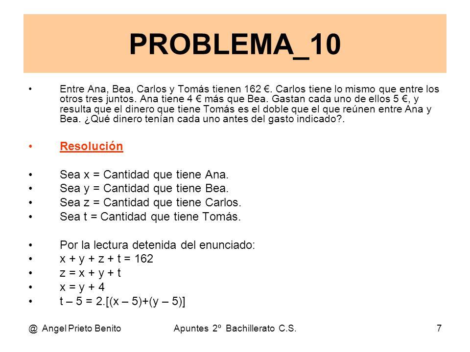 @ Angel Prieto BenitoApuntes 2º Bachillerato C.S.7 Entre Ana, Bea, Carlos y Tomás tienen 162 €.
