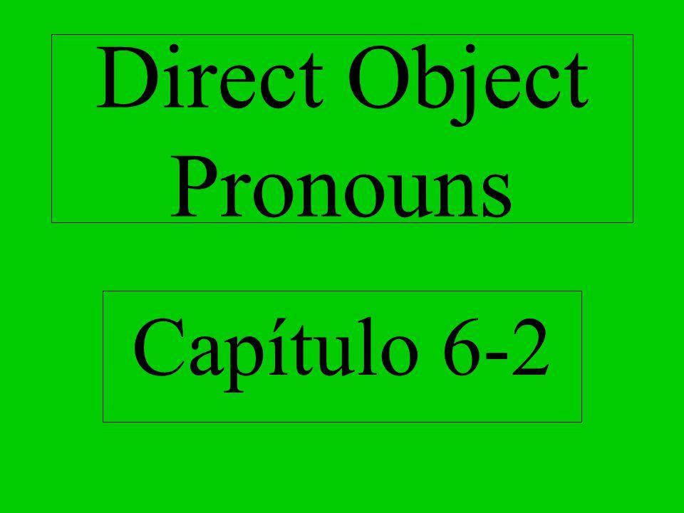 Direct Object Pronouns Capítulo 6-2