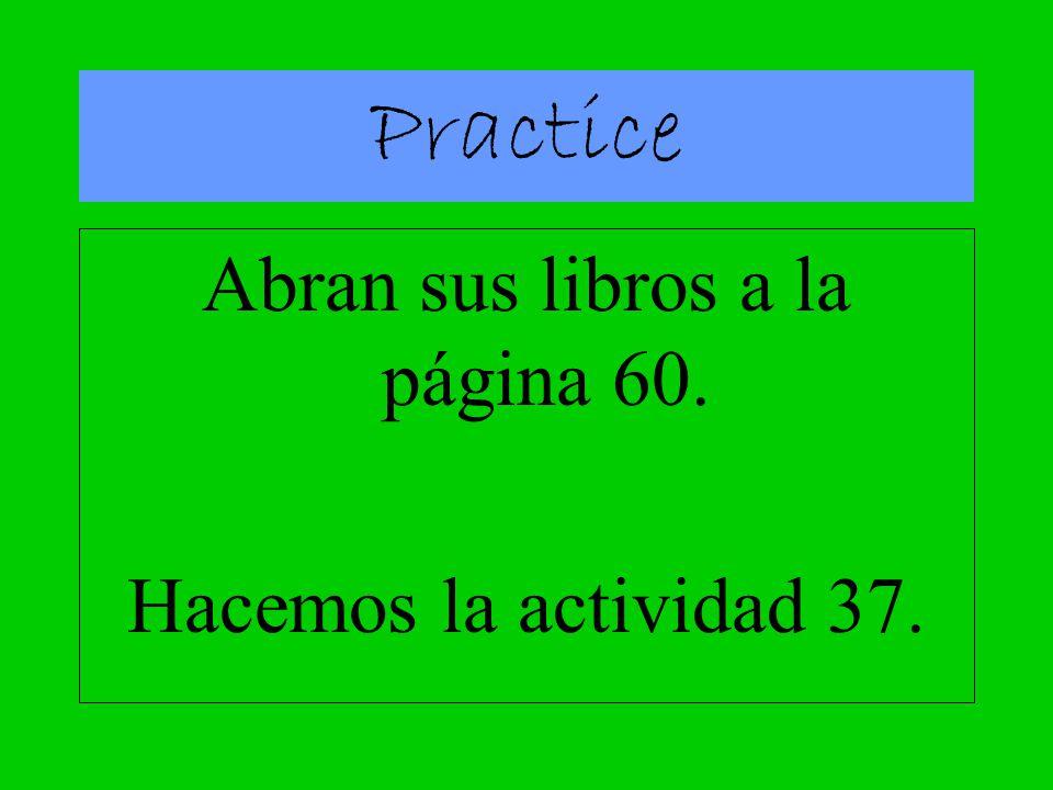 Abran sus libros a la página 60. Hacemos la actividad 37. Practice