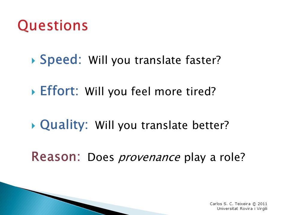  Speed: Will you translate faster.  Effort: Will you feel more tired.