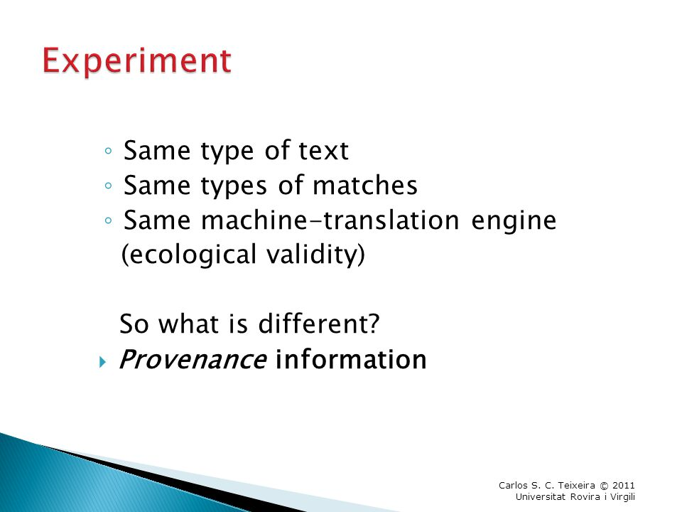 ◦ Same type of text ◦ Same types of matches ◦ Same machine-translation engine (ecological validity) So what is different.