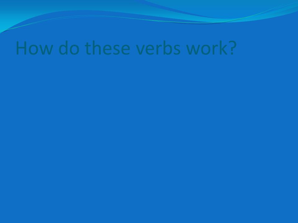 How do these verbs work?