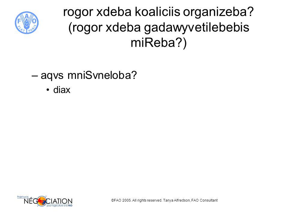 ©FAO 2005. All rights reserved. Tanya Alfredson, FAO Consultant rogor xdeba koaliciis organizeba.
