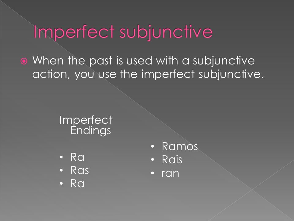  When the past is used with a subjunctive action, you use the imperfect subjunctive.