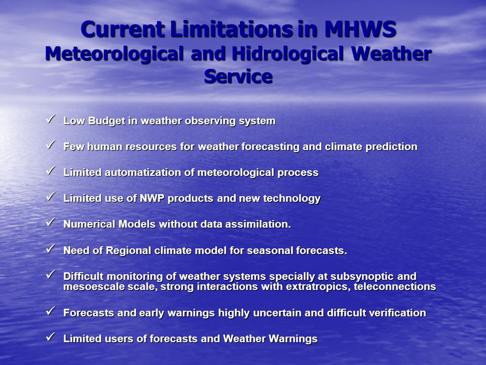 Current Limitations in MHWS Meteorological and Hidrological Weather Service Low Budget in weather observing system Low Budget in weather observing sys